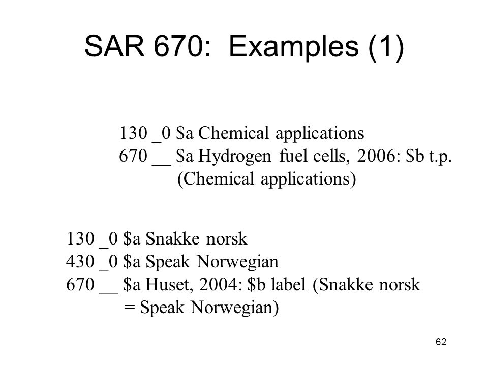 62 SAR 670: Examples (1) 130 _0 $a Chemical applications 670 __ $a Hydrogen fuel cells, 2006: $b t.p.