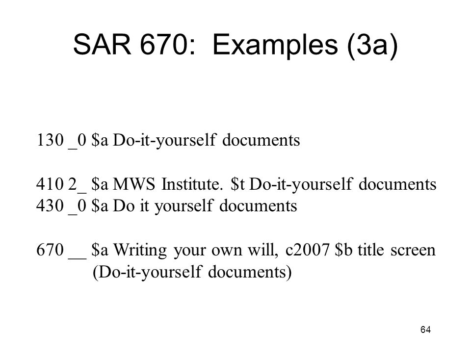 64 SAR 670: Examples (3a) 130 _0 $a Do-it-yourself documents 410 2_ $a MWS Institute.