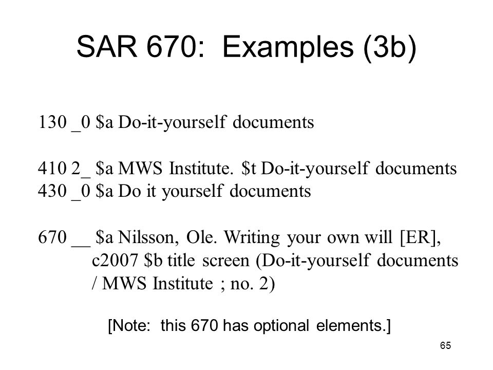 65 SAR 670: Examples (3b) 130 _0 $a Do-it-yourself documents 410 2_ $a MWS Institute.