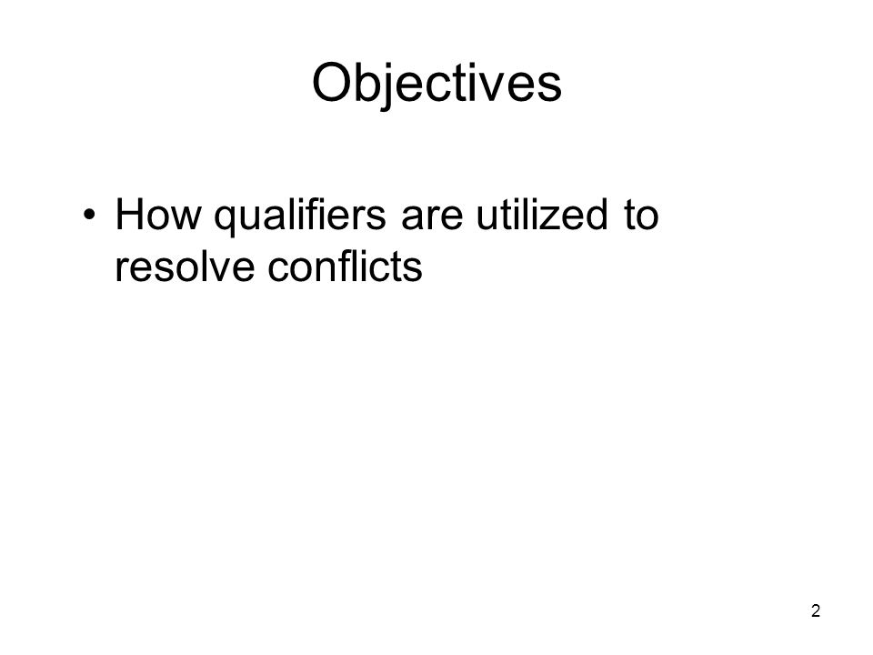 2 Objectives How qualifiers are utilized to resolve conflicts