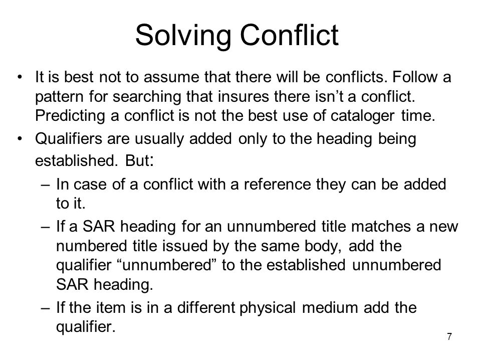 7 Solving Conflict It is best not to assume that there will be conflicts.