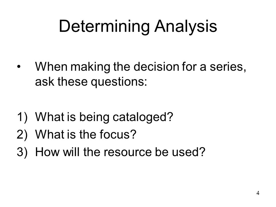 Determining Analysis When making the decision for a series, ask these questions: 1)What is being cataloged.