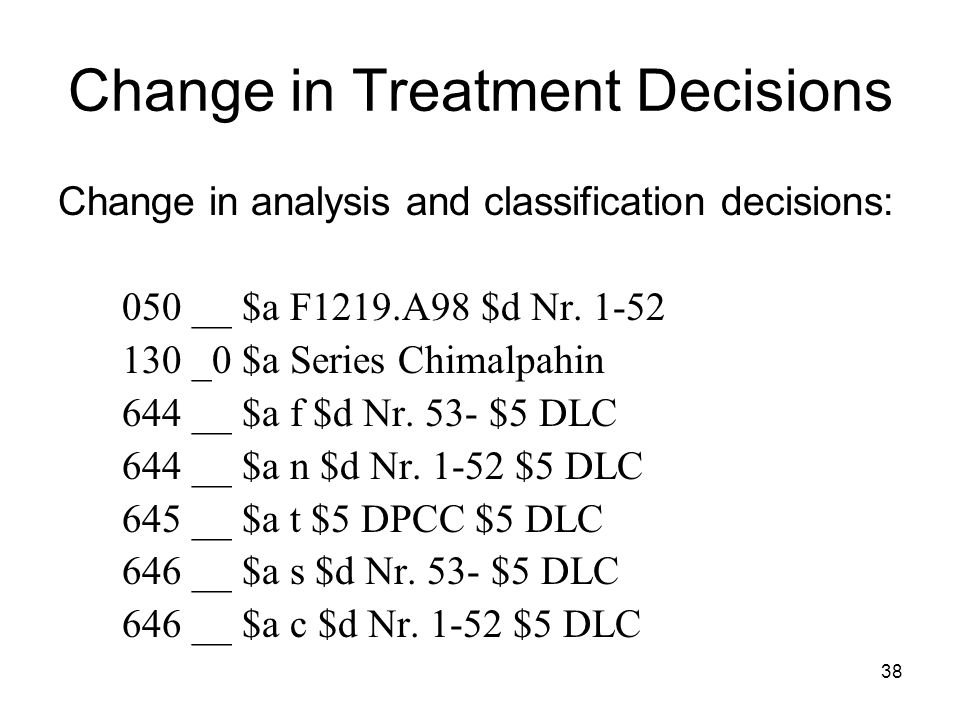 Change in Treatment Decisions Change in analysis and classification decisions: 050 __ $a F1219.A98 $d Nr.