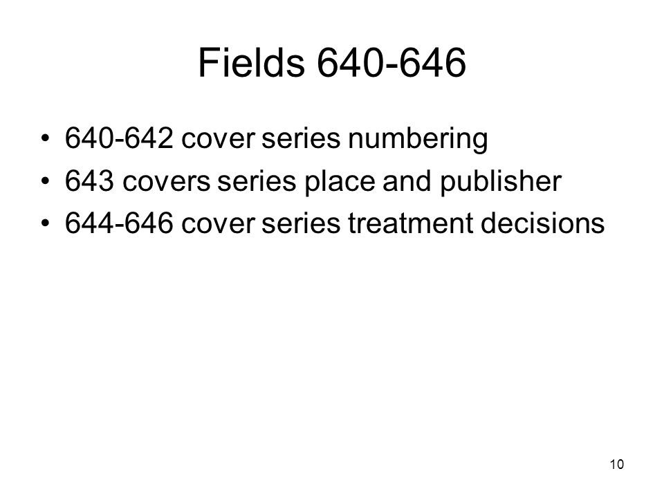10 Fields 640-646 640-642 cover series numbering 643 covers series place and publisher 644-646 cover series treatment decisions