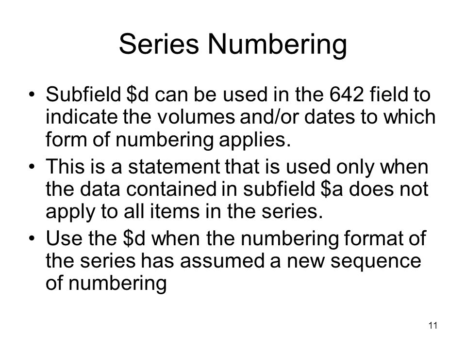 11 Series Numbering Subfield $d can be used in the 642 field to indicate the volumes and/or dates to which form of numbering applies.