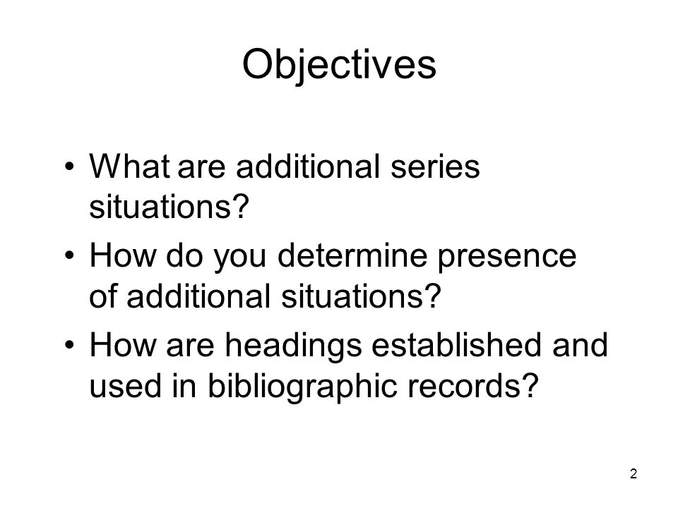 2 Objectives What are additional series situations.