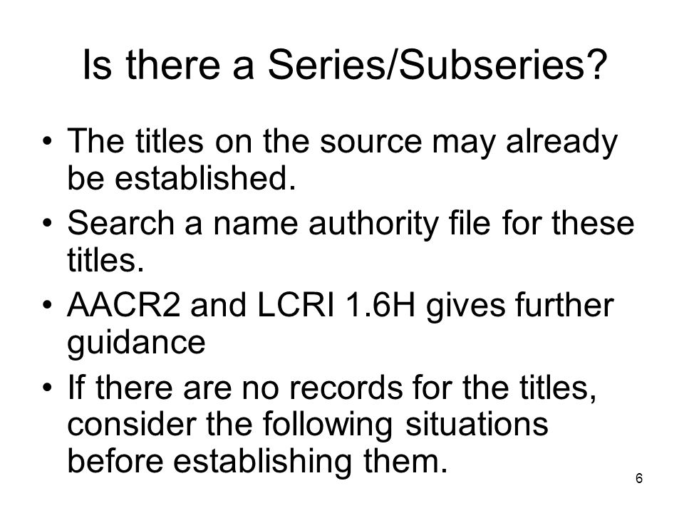 6 Is there a Series/Subseries. The titles on the source may already be established.