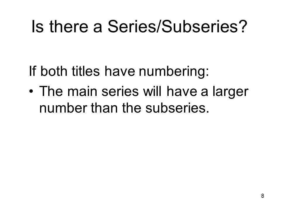 8 Is there a Series/Subseries.