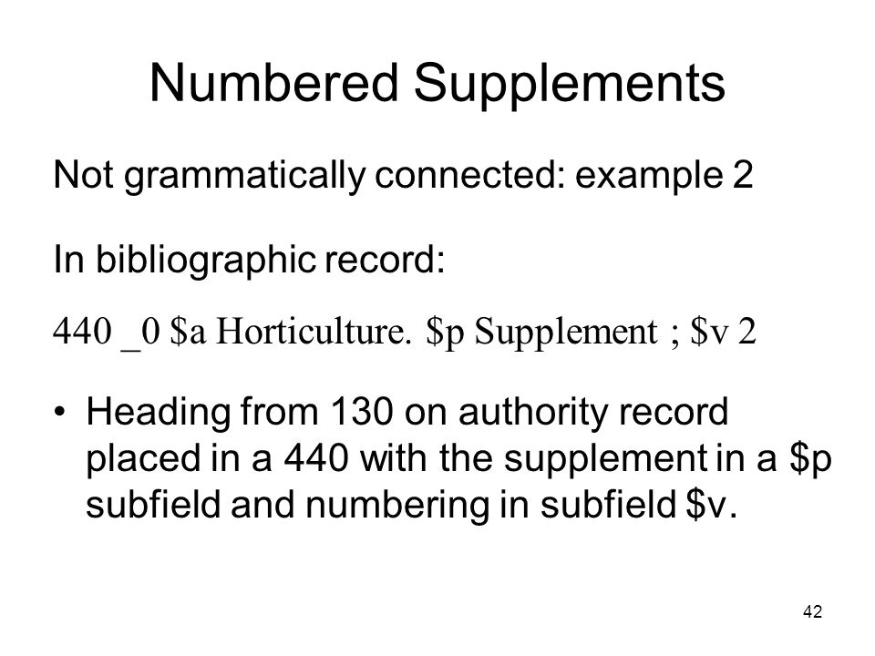 42 Numbered Supplements Not grammatically connected: example 2 In bibliographic record: 440 _0 $a Horticulture.