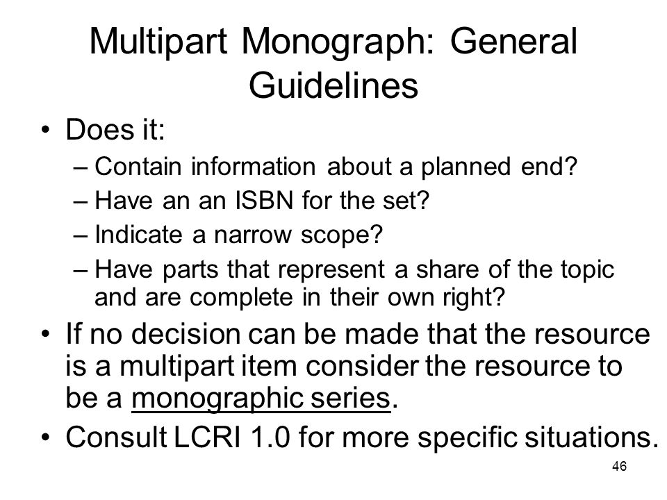 46 Multipart Monograph: General Guidelines Does it: –Contain information about a planned end.