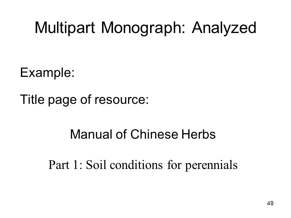 49 Multipart Monograph: Analyzed Example: Title page of resource: Manual of Chinese Herbs Part 1: Soil conditions for perennials
