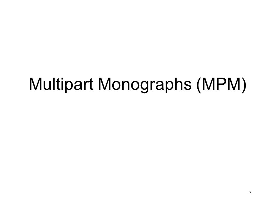 5 Multipart Monographs (MPM)