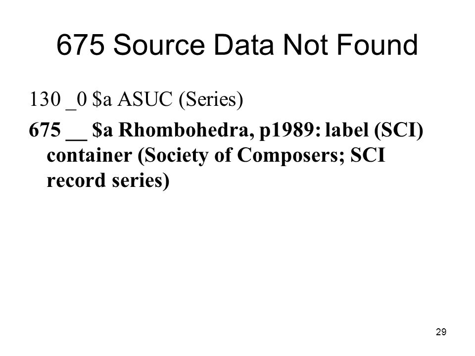29 675 Source Data Not Found 130 _0 $a ASUC (Series) 675 __ $a Rhombohedra, p1989: label (SCI) container (Society of Composers; SCI record series)