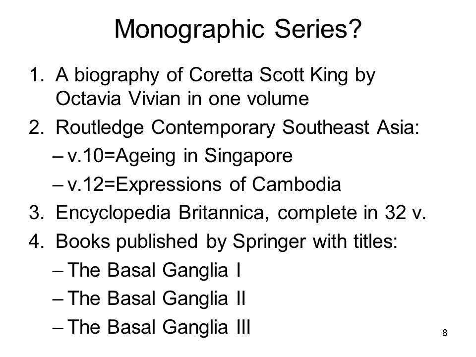 8 Monographic Series? 1.A biography of Coretta Scott King by Octavia Vivian in one volume 2.Routledge Contemporary Southeast Asia: –v.10=Ageing in Sin