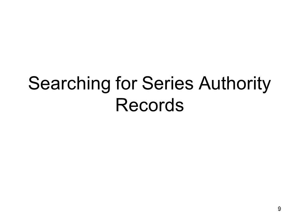 9 Searching for Series Authority Records
