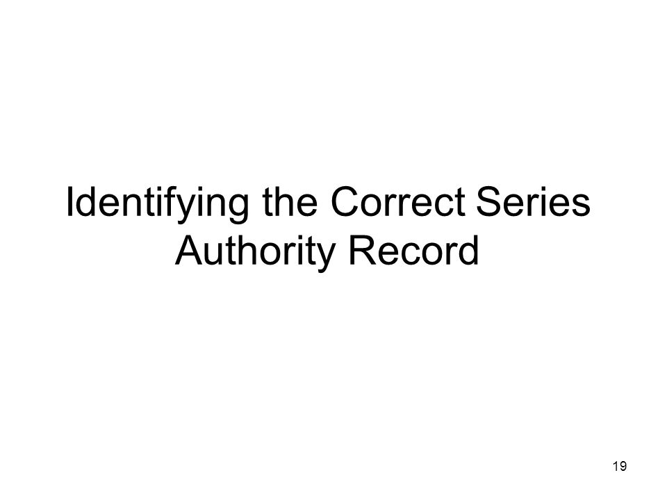 19 Identifying the Correct Series Authority Record