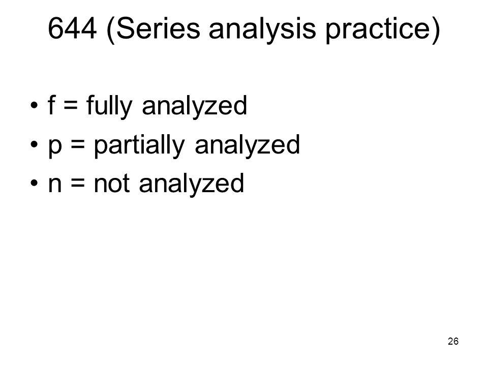 26 644 (Series analysis practice) f = fully analyzed p = partially analyzed n = not analyzed
