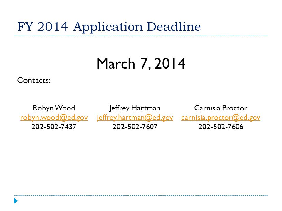 FY 2014Application Deadline March 7, 2014 Contacts: Robyn WoodJeffrey HartmanCarnisia Proctor robyn.wood@ed.govjeffrey.hartman@ed.govcarnisia.proctor@