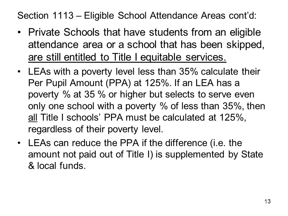 13 Section 1113 – Eligible School Attendance Areas cont'd: Private Schools that have students from an eligible attendance area or a school that has be
