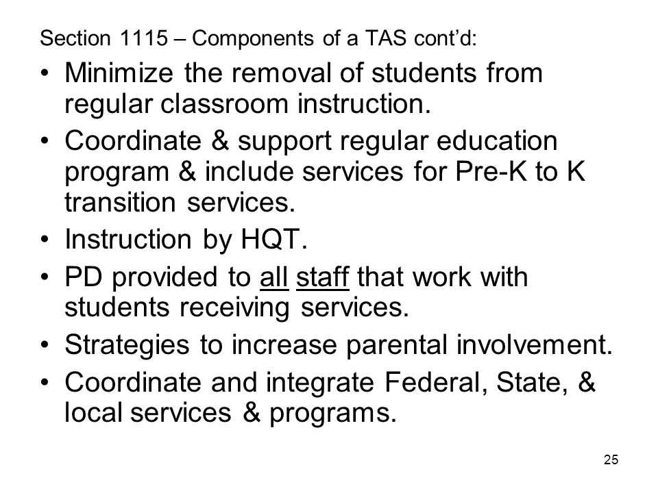 25 Section 1115 – Components of a TAS cont'd: Minimize the removal of students from regular classroom instruction. Coordinate & support regular educat