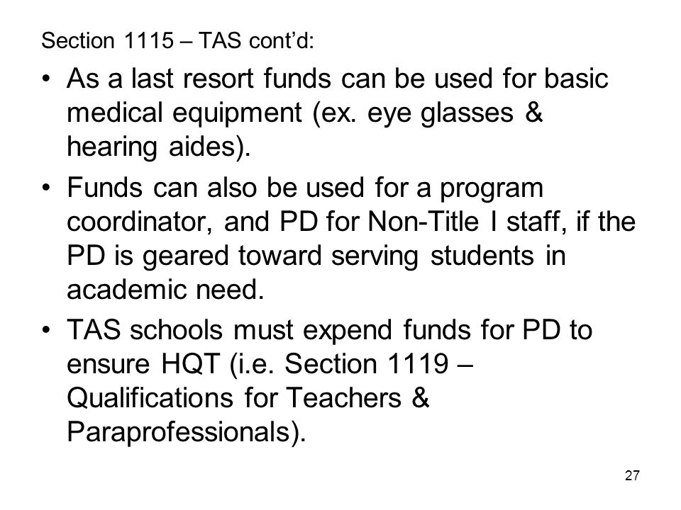 27 Section 1115 – TAS cont'd: As a last resort funds can be used for basic medical equipment (ex. eye glasses & hearing aides). Funds can also be used