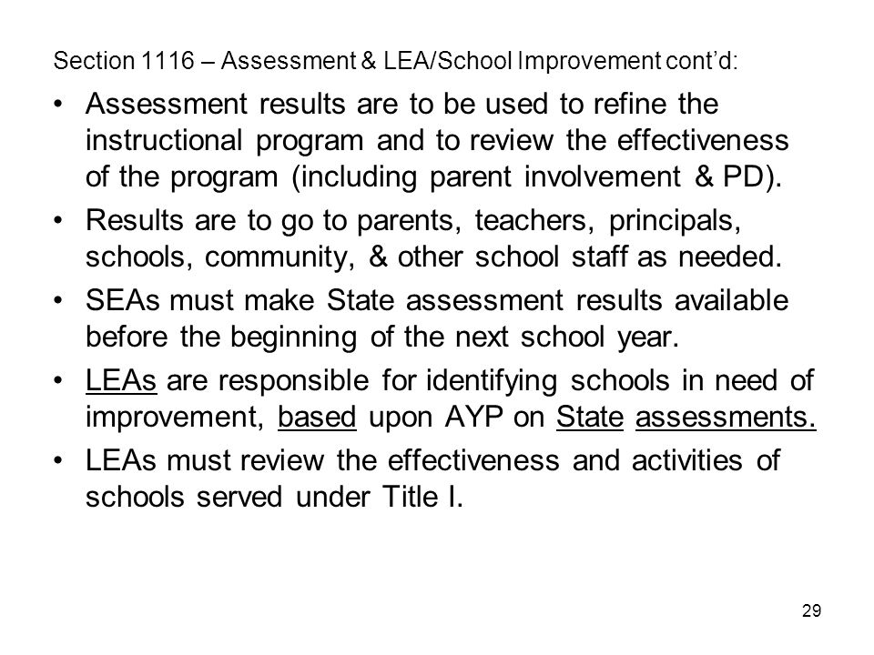 29 Section 1116 – Assessment & LEA/School Improvement cont'd: Assessment results are to be used to refine the instructional program and to review the