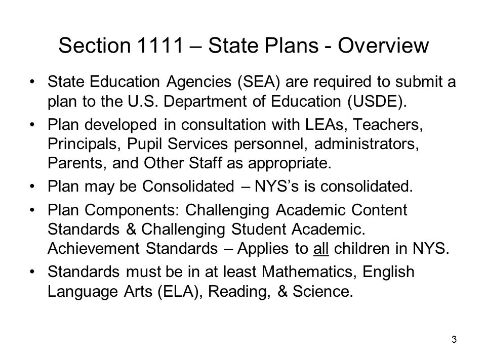 3 Section 1111 – State Plans - Overview State Education Agencies (SEA) are required to submit a plan to the U.S. Department of Education (USDE). Plan