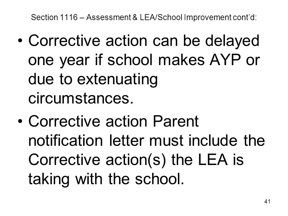 41 Section 1116 – Assessment & LEA/School Improvement cont'd: Corrective action can be delayed one year if school makes AYP or due to extenuating circ