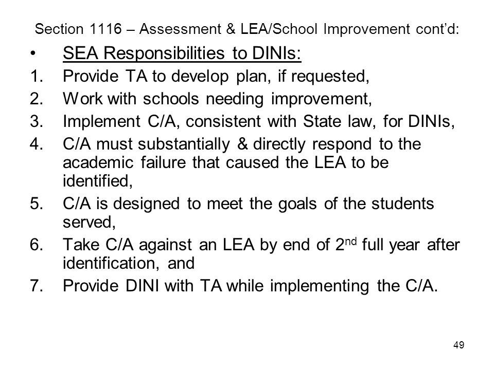 49 Section 1116 – Assessment & LEA/School Improvement cont'd: SEA Responsibilities to DINIs: 1.Provide TA to develop plan, if requested, 2.Work with s
