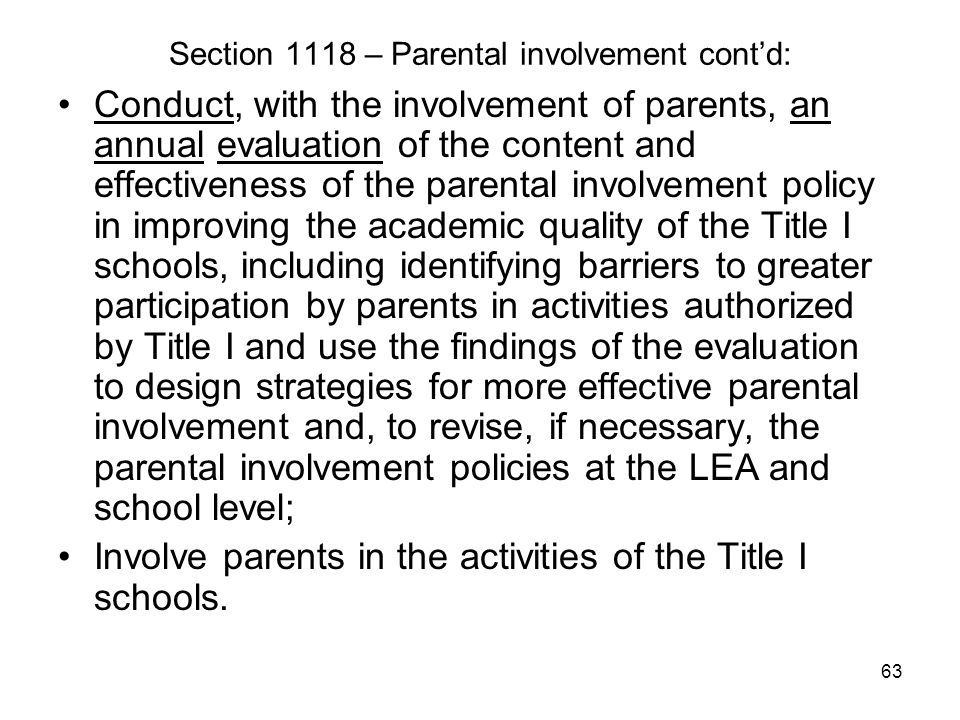 63 Section 1118 – Parental involvement cont'd: Conduct, with the involvement of parents, an annual evaluation of the content and effectiveness of the