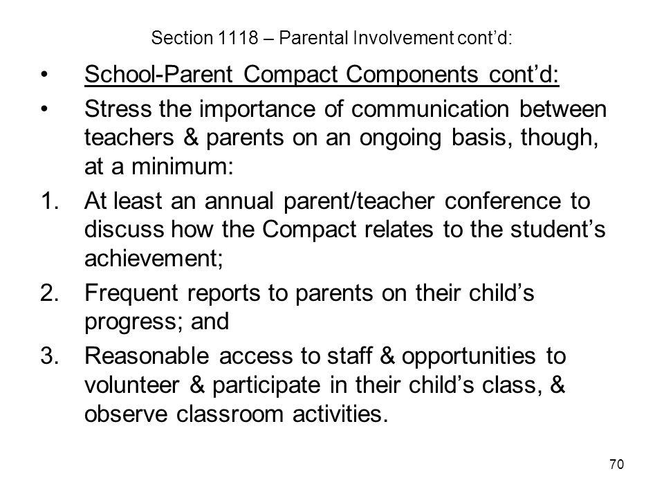 70 Section 1118 – Parental Involvement cont'd: School-Parent Compact Components cont'd: Stress the importance of communication between teachers & pare