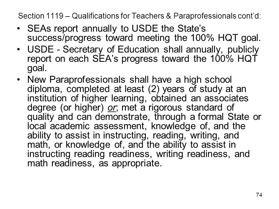 74 Section 1119 – Qualifications for Teachers & Paraprofessionals cont'd: SEAs report annually to USDE the State's success/progress toward meeting the
