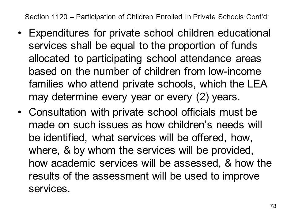 78 Section 1120 – Participation of Children Enrolled In Private Schools Cont'd: Expenditures for private school children educational services shall be