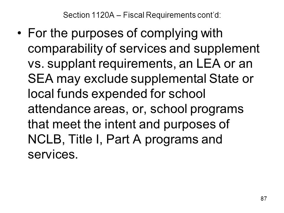 87 Section 1120A – Fiscal Requirements cont'd: For the purposes of complying with comparability of services and supplement vs. supplant requirements,