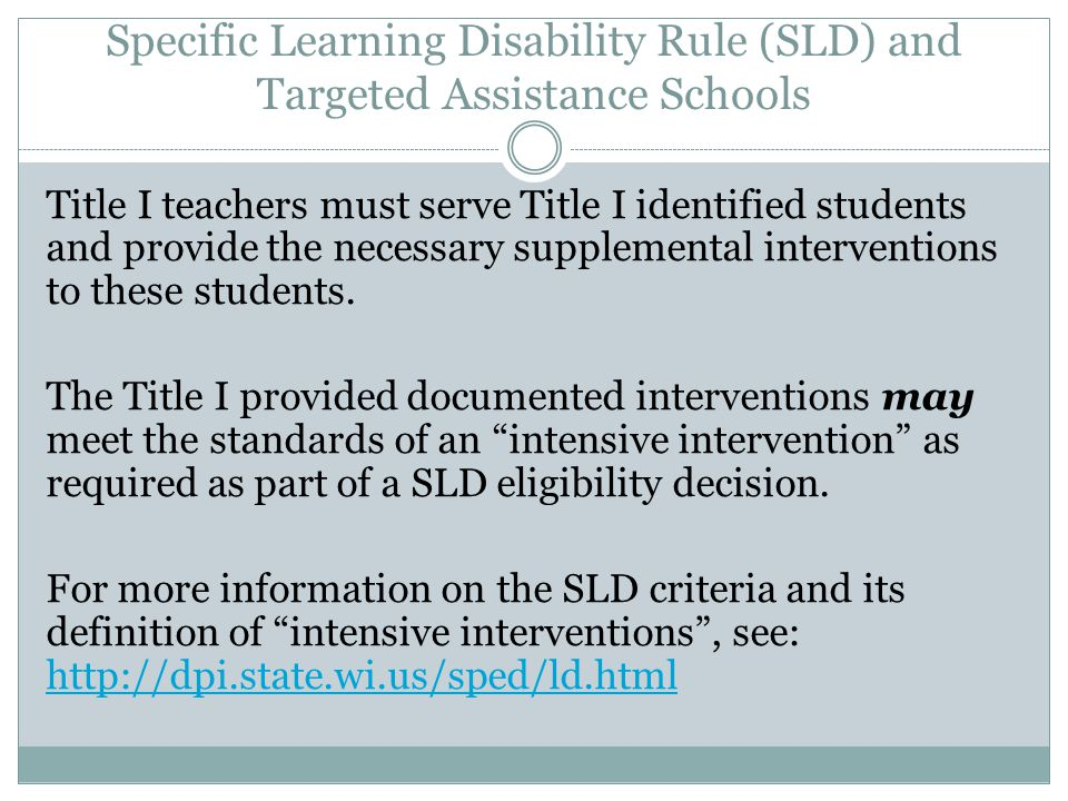 Specific Learning Disability Rule (SLD) and Targeted Assistance Schools Title I teachers must serve Title I identified students and provide the necessary supplemental interventions to these students.