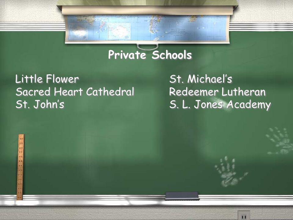 Private Schools Little Flower Sacred Heart Cathedral St. John's Little Flower Sacred Heart Cathedral St. John's St. Michael's Redeemer Lutheran S. L.