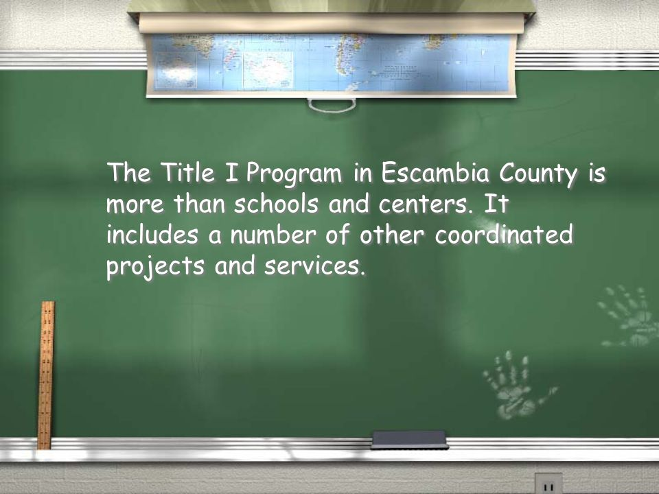 The Title I Program in Escambia County is more than schools and centers. It includes a number of other coordinated projects and services.