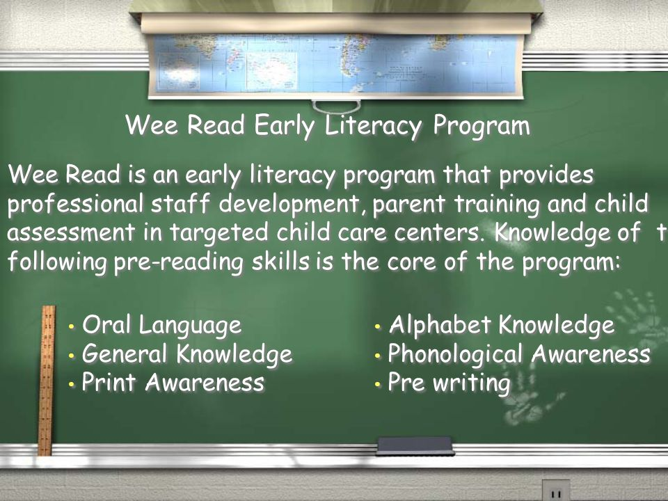 Wee Read is an early literacy program that provides professional staff development, parent training and child assessment in targeted child care centers.