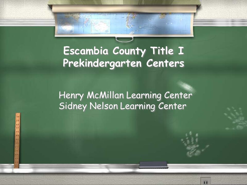 Escambia County Title I Prekindergarten Centers Escambia County Title I Prekindergarten Centers Henry McMillan Learning Center Sidney Nelson Learning Center Henry McMillan Learning Center Sidney Nelson Learning Center