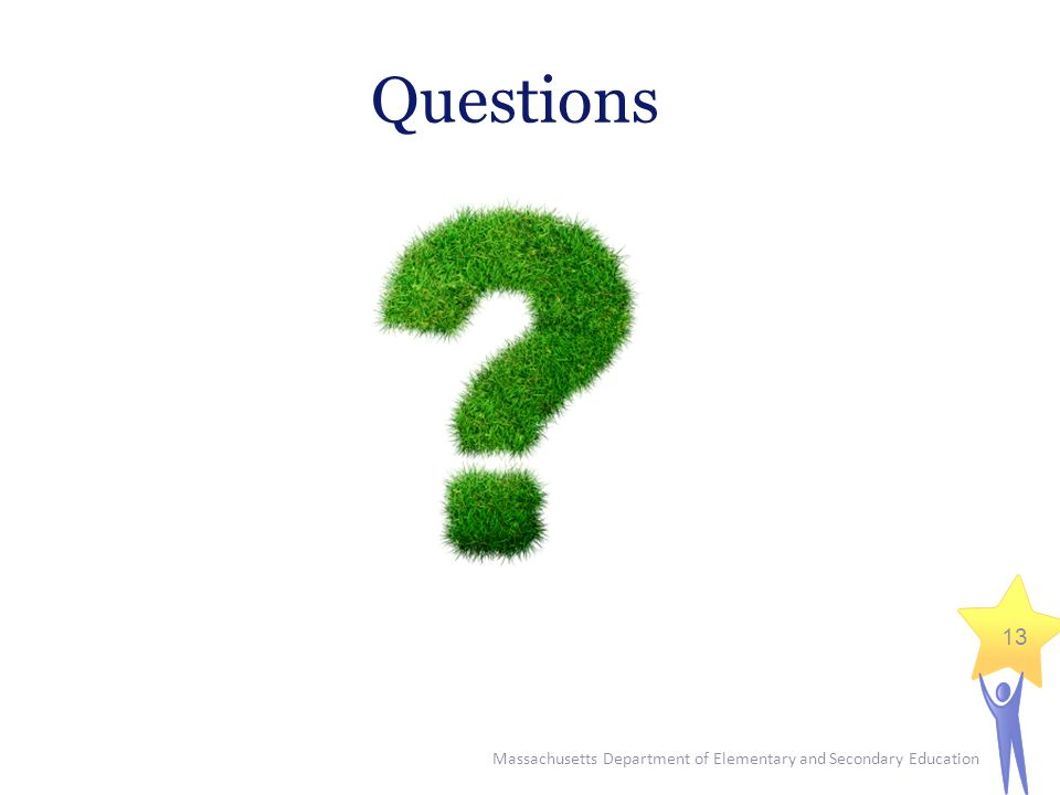 Massachusetts Department of Elementary and Secondary Education 13 Questions