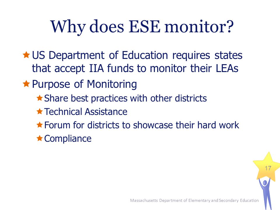 Massachusetts Department of Elementary and Secondary Education 17 Why does ESE monitor.