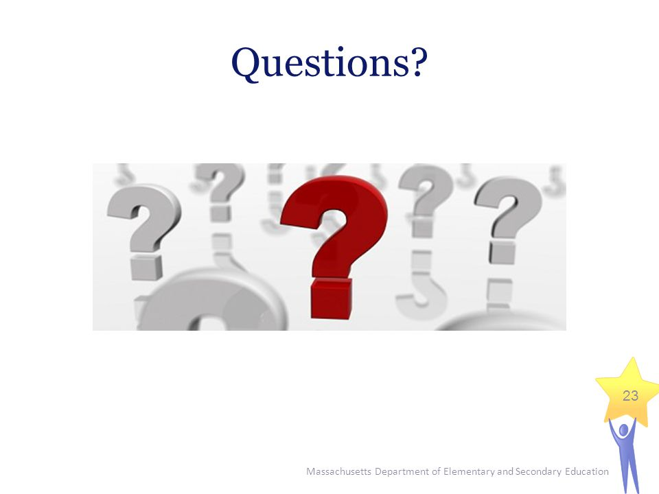 Massachusetts Department of Elementary and Secondary Education 23 Questions