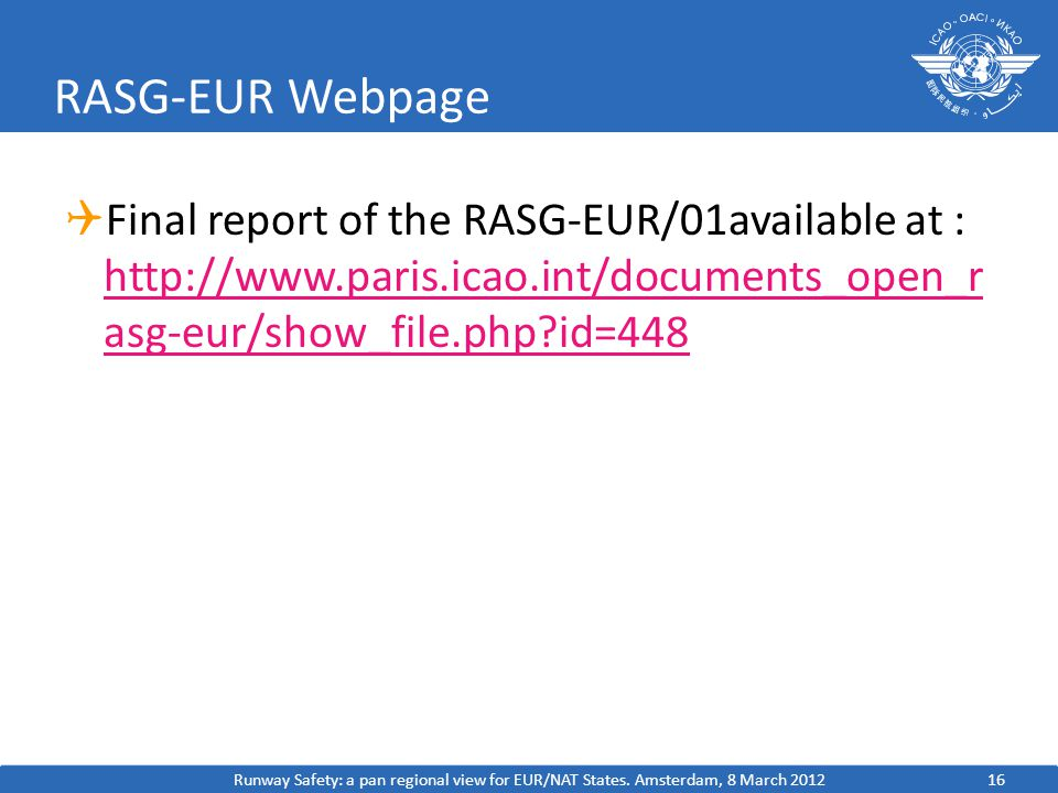 RASG-EUR Webpage  Final report of the RASG-EUR/01available at :   asg-eur/show_file.php id=448   asg-eur/show_file.php id=448 Runway Safety: a pan regional view for EUR/NAT States.