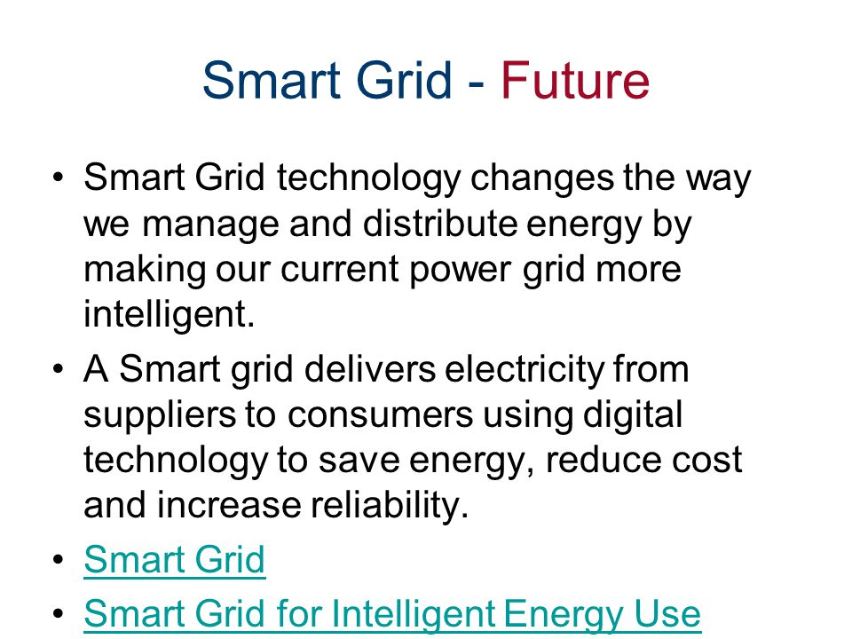 Smart Grid - Future Smart Grid technology changes the way we manage and distribute energy by making our current power grid more intelligent.