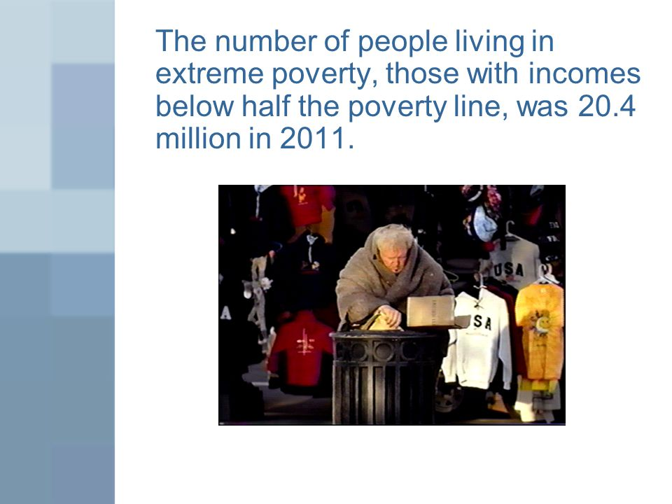 The number of people living in extreme poverty, those with incomes below half the poverty line, was 20.4 million in 2011.