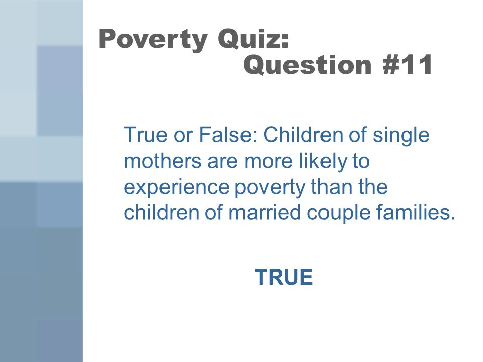True or False: Children of single mothers are more likely to experience poverty than the children of married couple families.