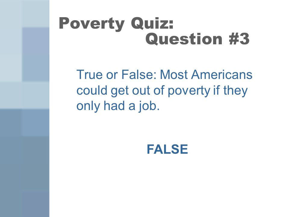 True or False: Most Americans could get out of poverty if they only had a job.