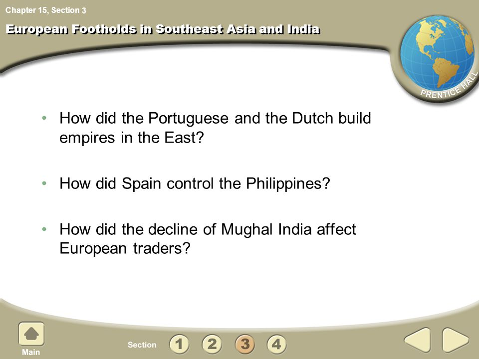 Chapter 15, Section European Footholds in Southeast Asia and India How did the Portuguese and the Dutch build empires in the East? How did Spain contr