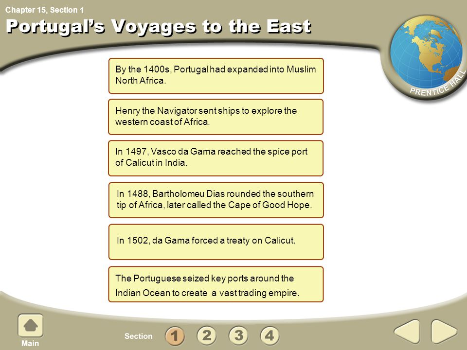 Chapter 15, Section Portugal's Voyages to the East By the 1400s, Portugal had expanded into Muslim North Africa. Henry the Navigator sent ships to exp