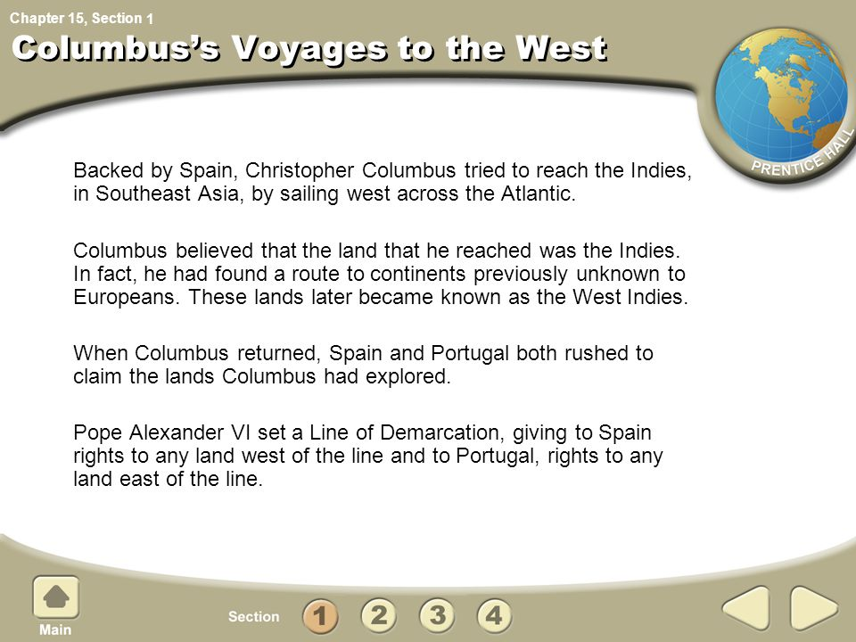 Chapter 15, Section Columbus's Voyages to the West Backed by Spain, Christopher Columbus tried to reach the Indies, in Southeast Asia, by sailing west